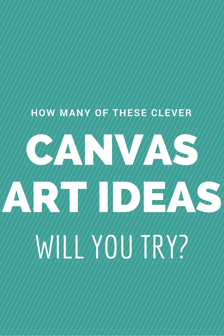 How Many Of These Clever Canvas Art Ideas Will You Try