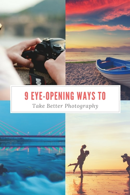 9 Eye-Opening Ways To Take Better Photography