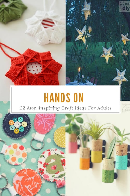 Hands On 22 Awe Inspiring Craft Ideas For Adults