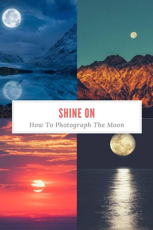 Shine On: How To Photograph The Moon